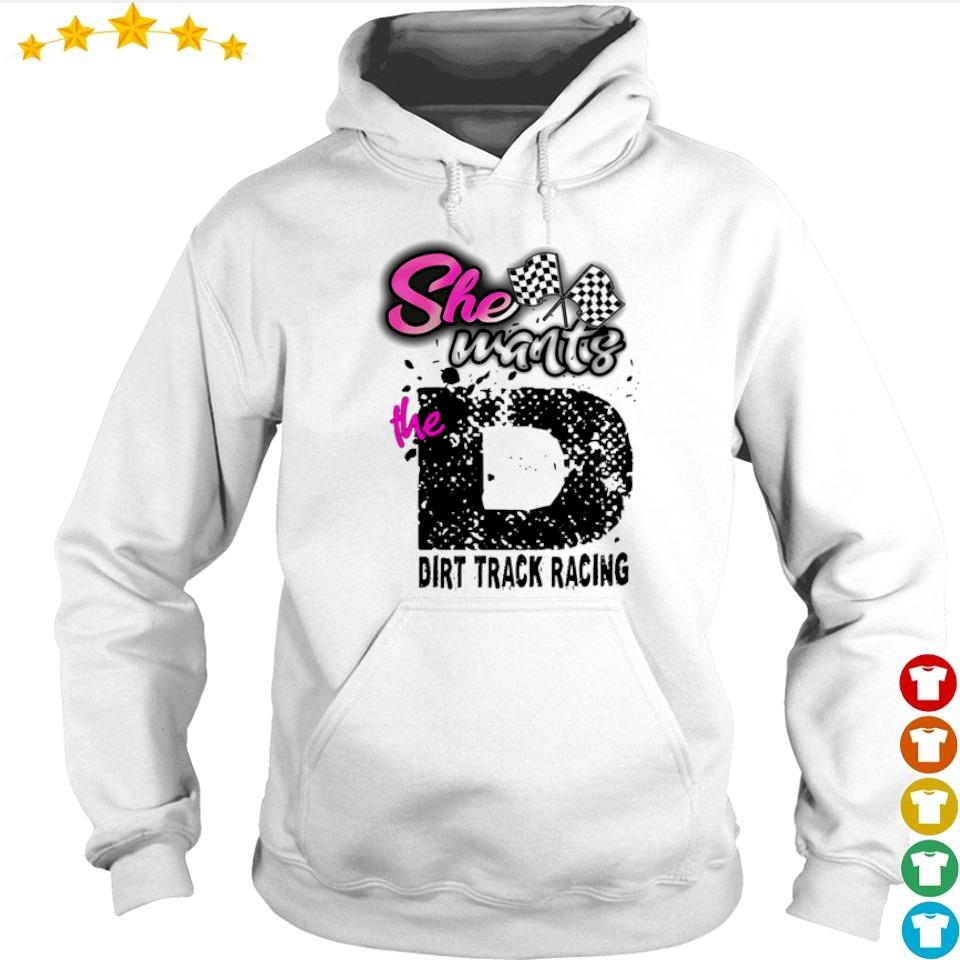She wants me to dirt track racing s hoodie