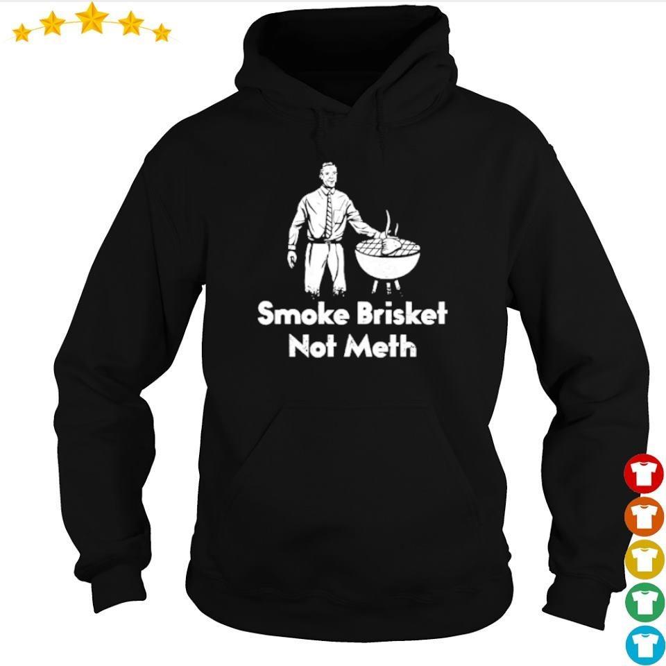 Smoke Brisket Not Meth s hoodie