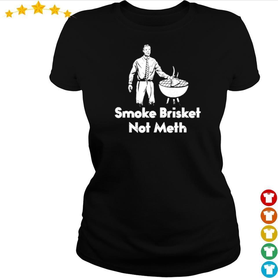 Smoke Brisket Not Meth s ladies tee