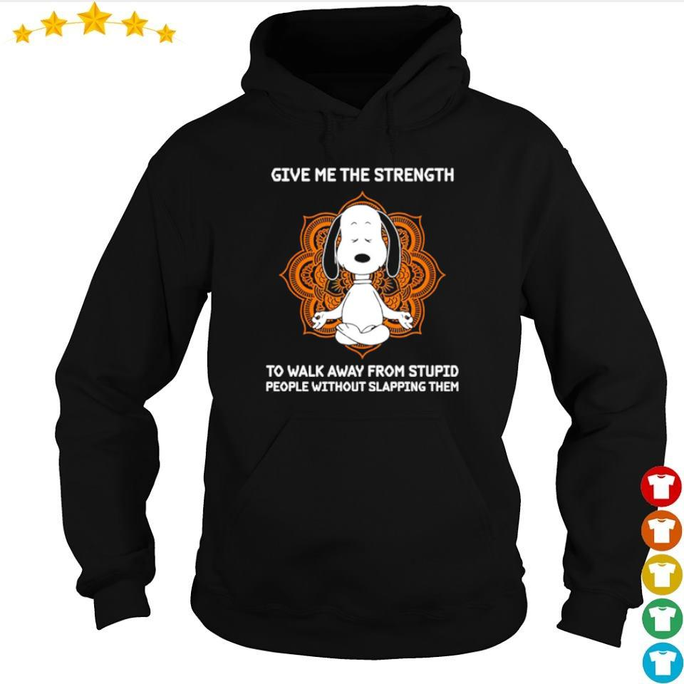 Snoopy give me the strength to walk away from stupid people without slapping them s hoodie