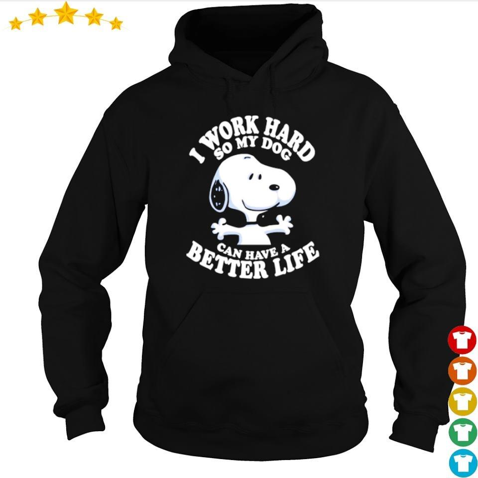 Snoopy I work hard so my dog can have a better life s hoodie