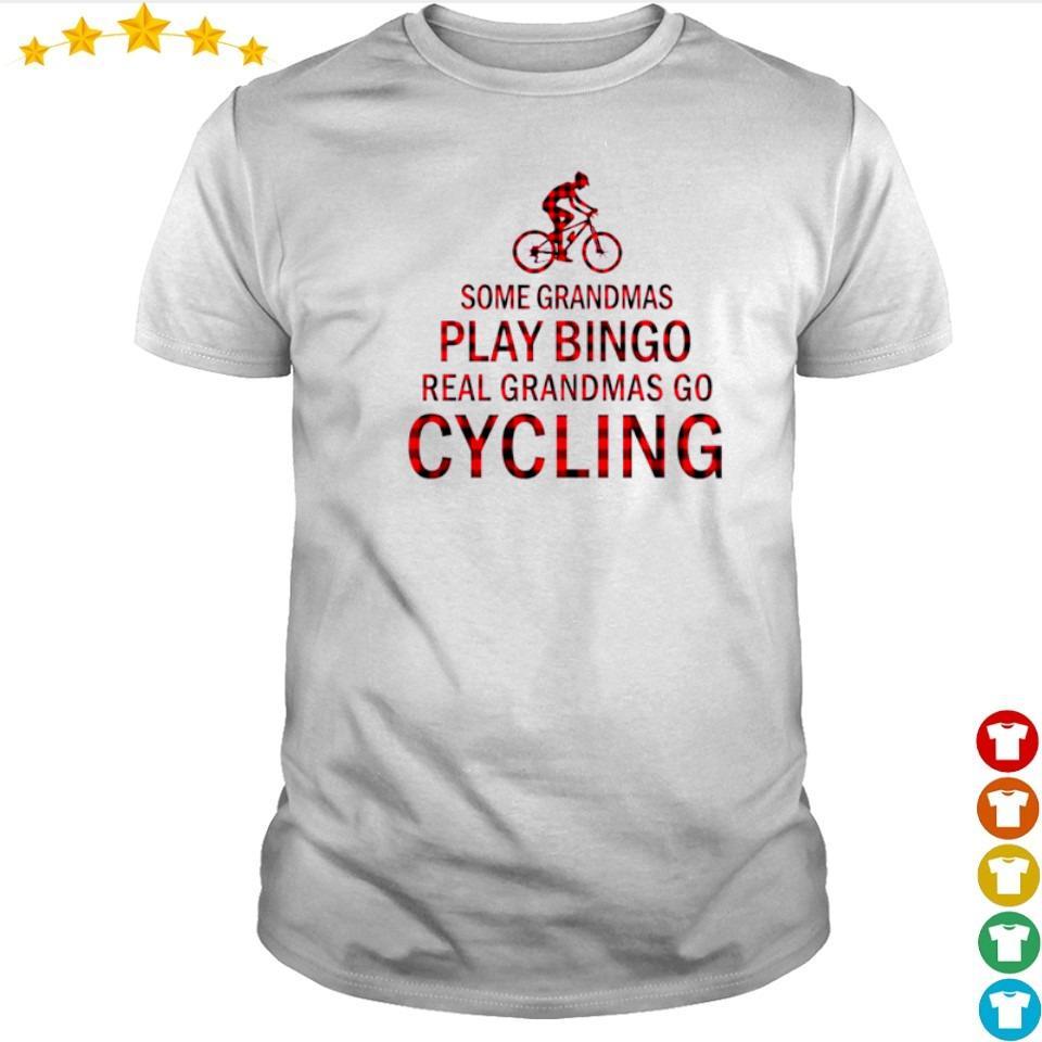 Some grandmas play bingo real grandmas go cycling shirt