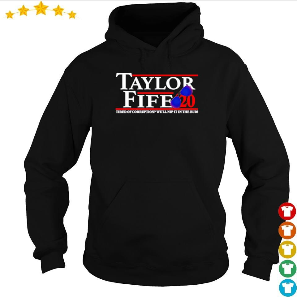 Taylor Fife'20 tired of corruption we'll nip it in the bud s hoodie