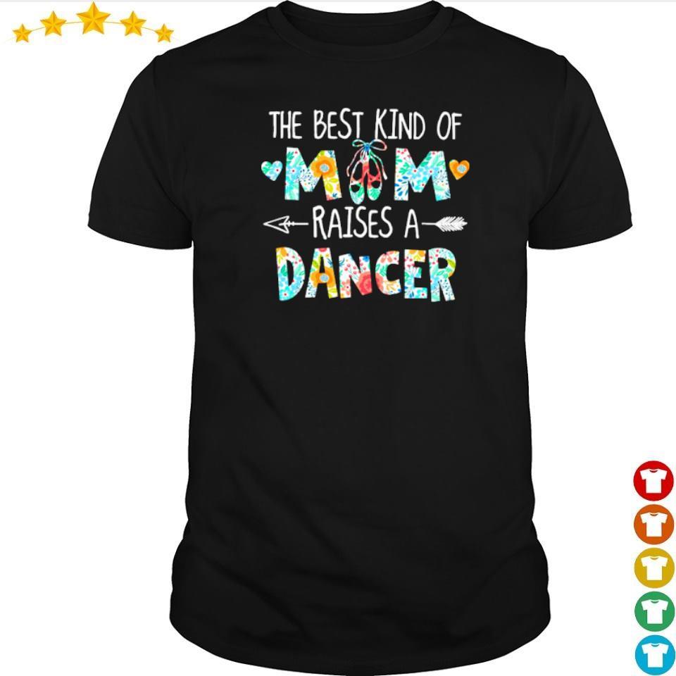 The best kind of mom raises an Dancer shirt
