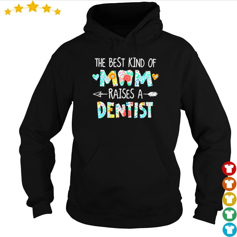 The best kind of mom raises an Dentist s hoodie