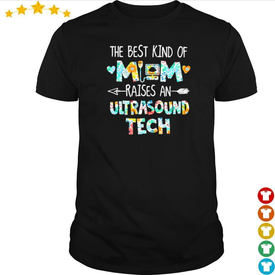 The best kind of mom raises an Ultrasound Tech shirt