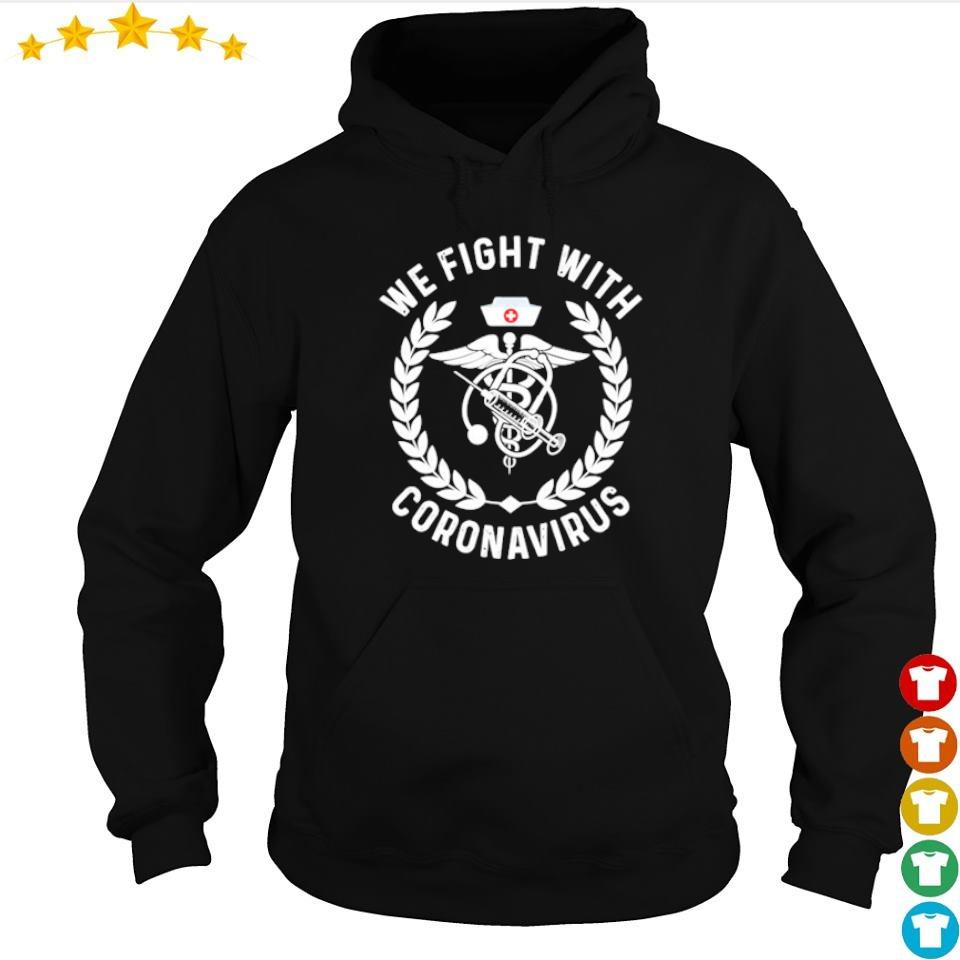 We fight with coronavirus s hoodie