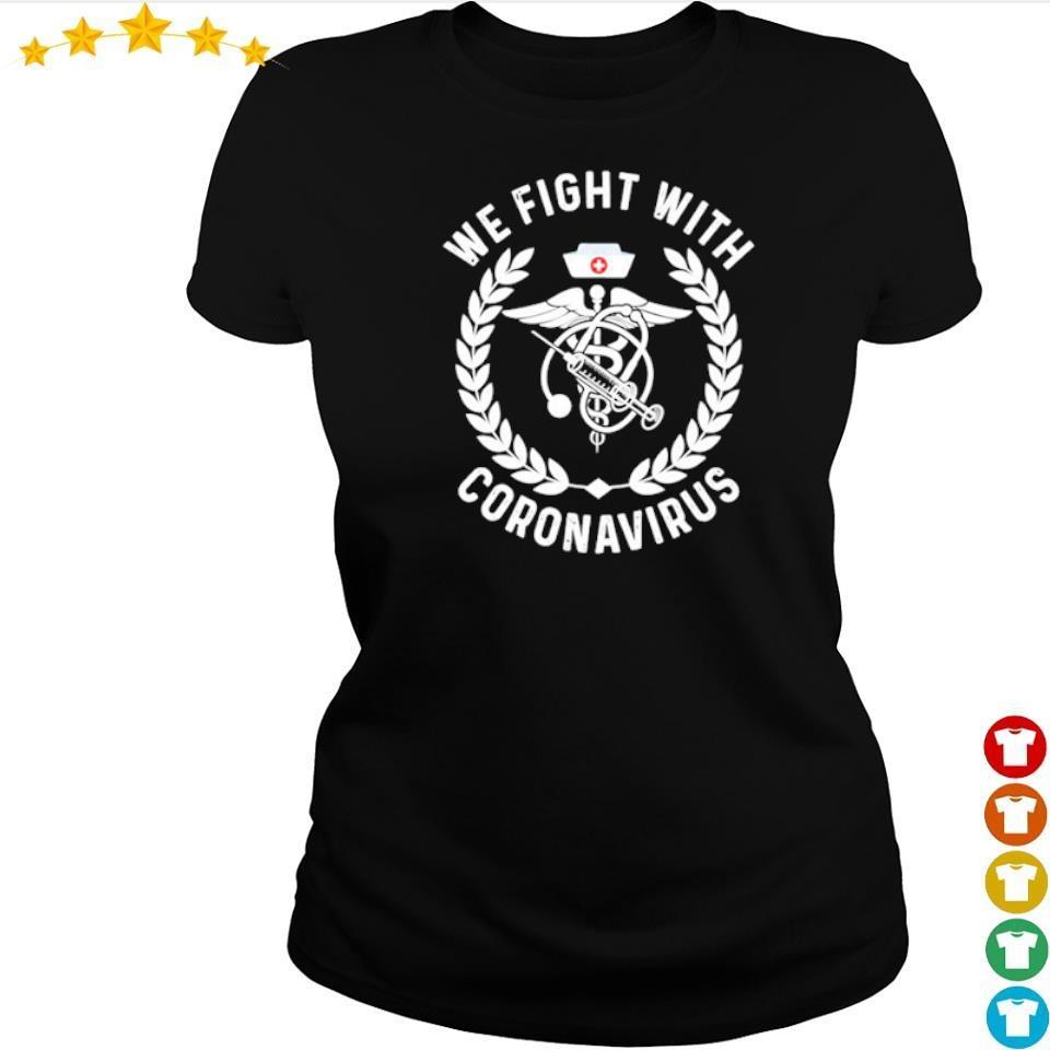 We fight with coronavirus s ladies tee