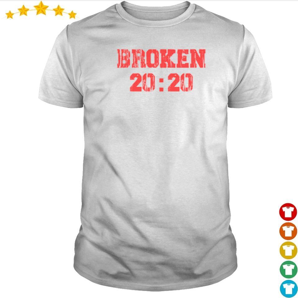 Broken 2020 shirt