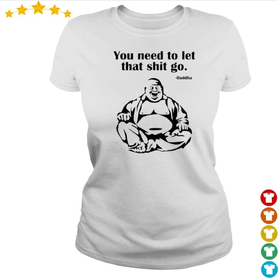 Buddha you need to let that shit go s ladies