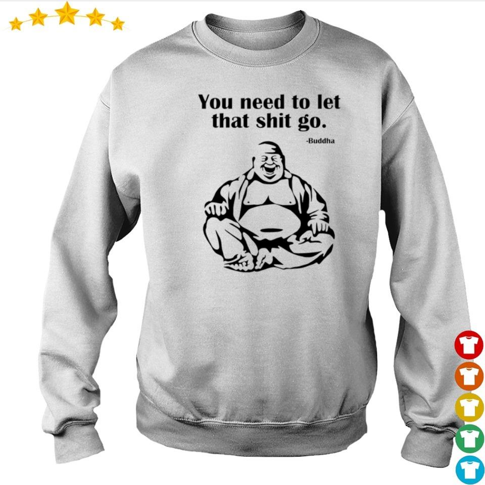 Buddha you need to let that shit go s sweater
