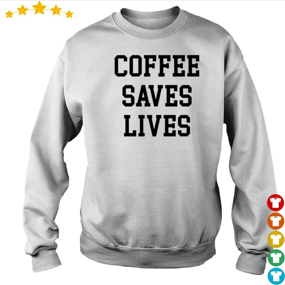 Coffee saves lives s sweater