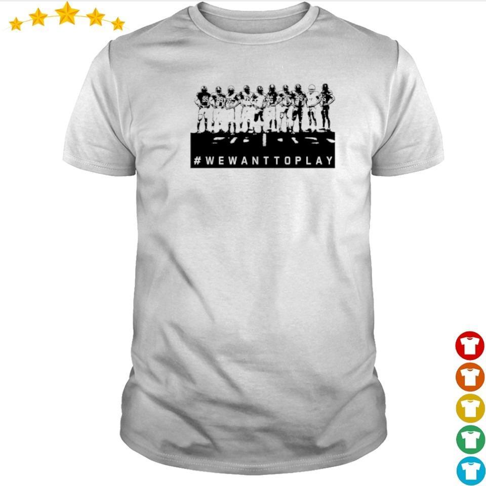 College Football #WEWANTTOPLAY shirt