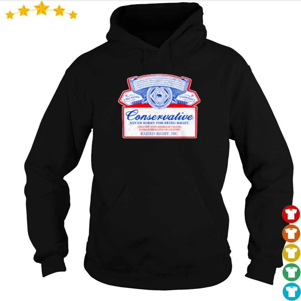 Conservative never sorry for bring right raised right s hoodie