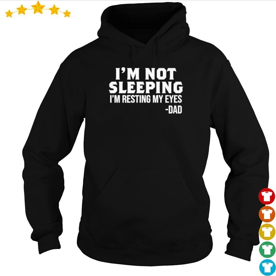 Dad I'm not sleeping I'm resting my eyes s hoodie