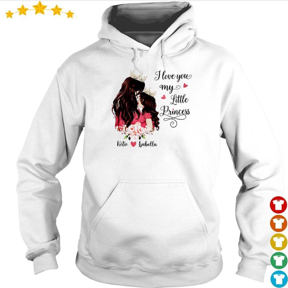 I love you my little Princess Ketie love Isabella s hoodie