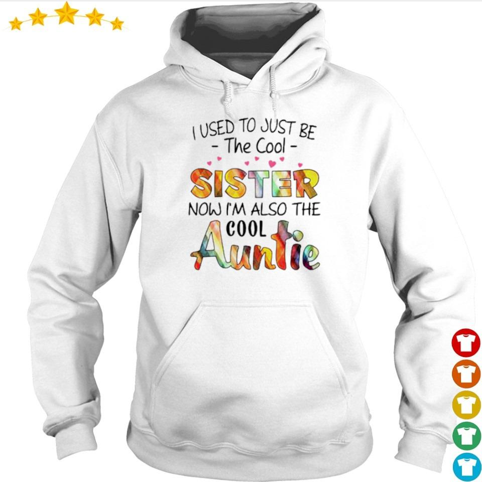 I used to just be the cool sister now I'm also the cool Auntie s hoodie