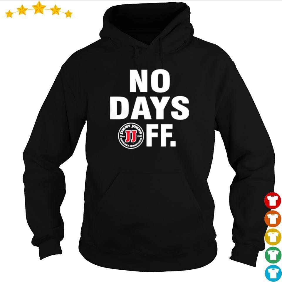 Jimmy John's no days off s hoodie