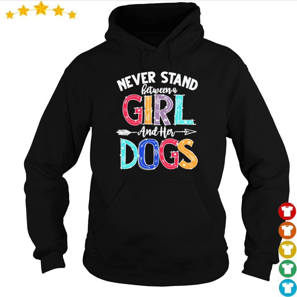 Never stand between a girl and her dogs s hoodie