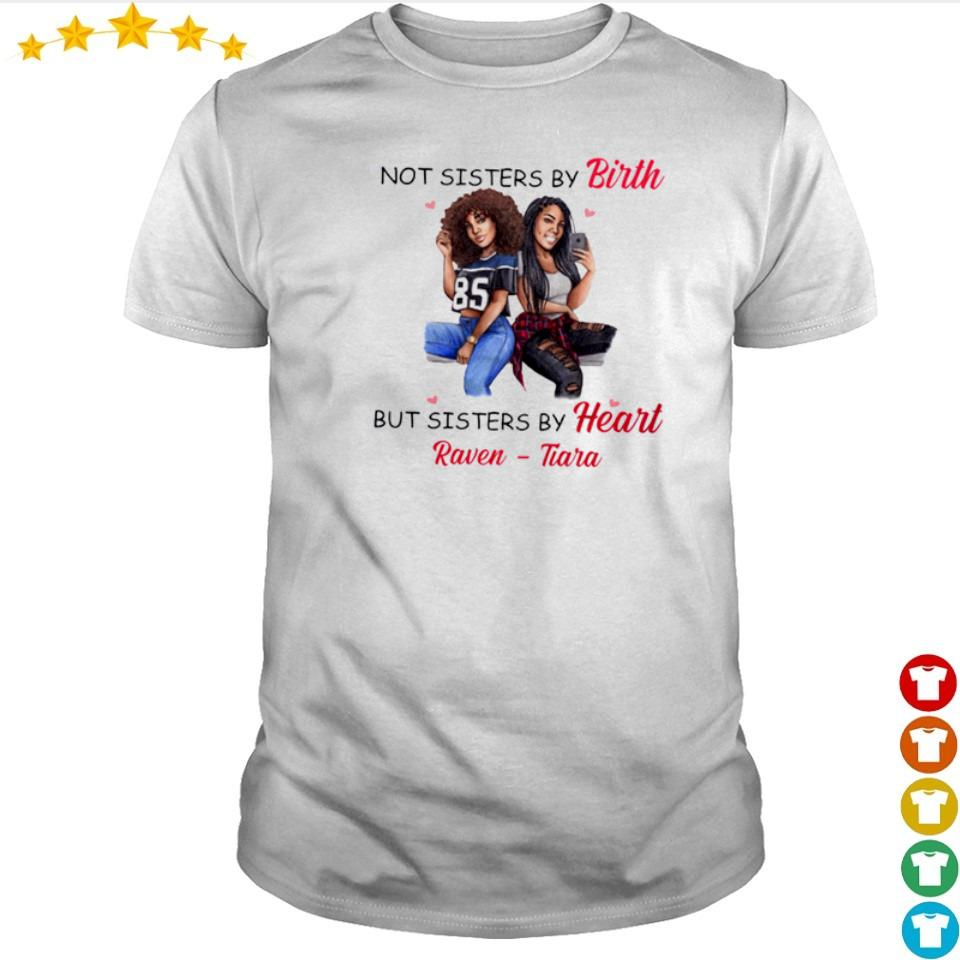 Not sisters by birth but sisters by Heart Raven Tiara shirt