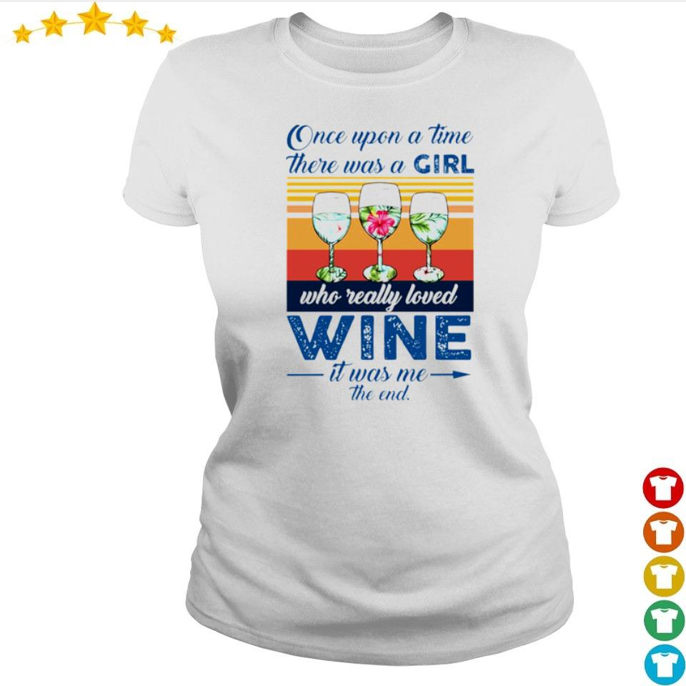 Once upon a time there was a girl who really loved wine it was me the end vintage s ladies