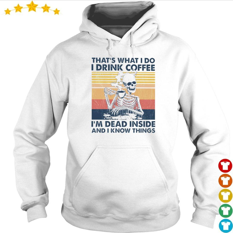 Skeleton That's what I do I drink coffee I'm dead inside and I know things s hoodie