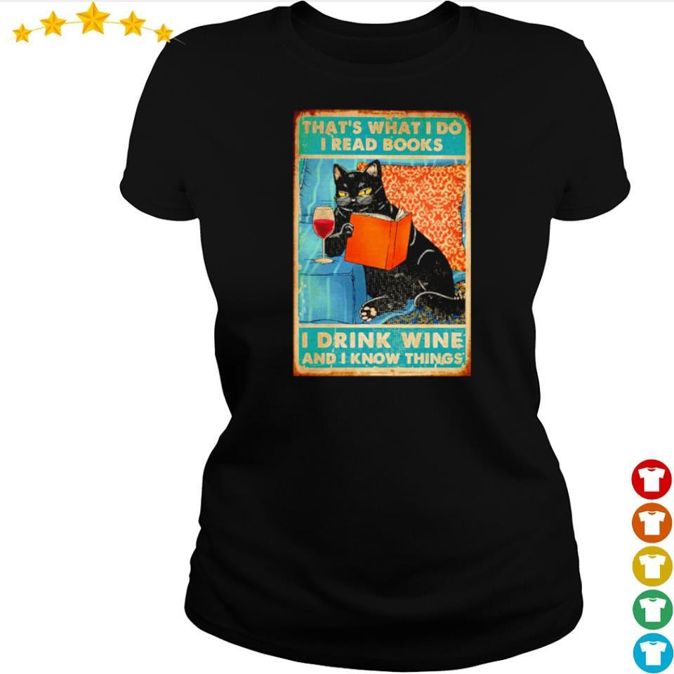 That's what I do I read books I drink wine and I know things s ladies tee