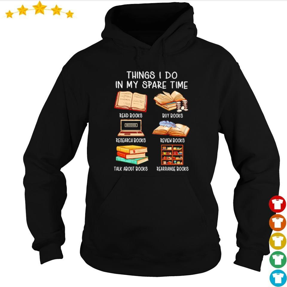 Thing I do in my spare time read books buy books research books review books talk about books rearrange books s hoodie