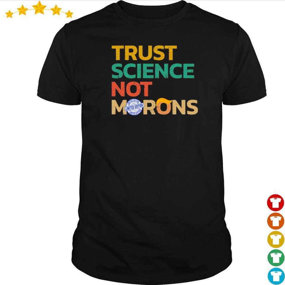 Trust science not morons shirt
