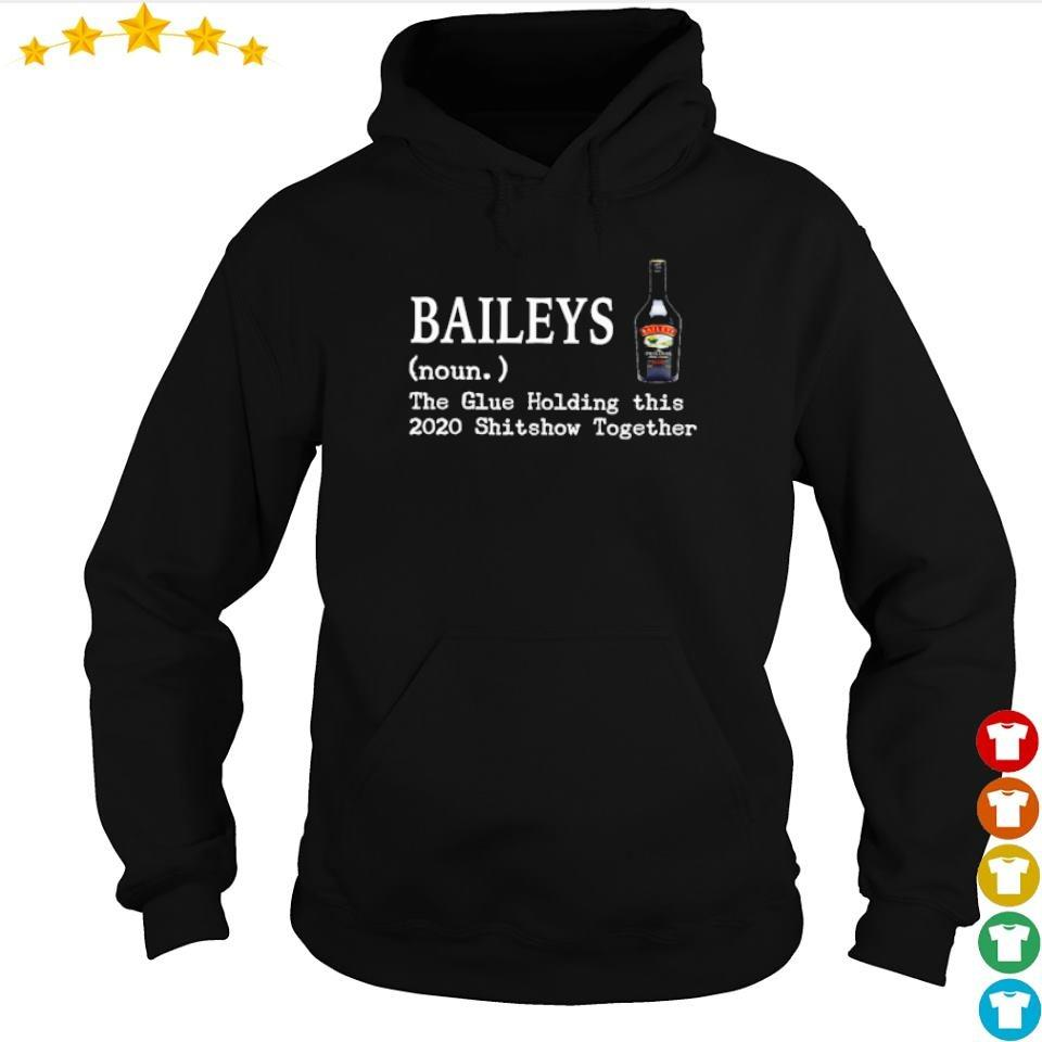 Baileys Whiskey the glue holding this 2020 shitshow together s hoodie