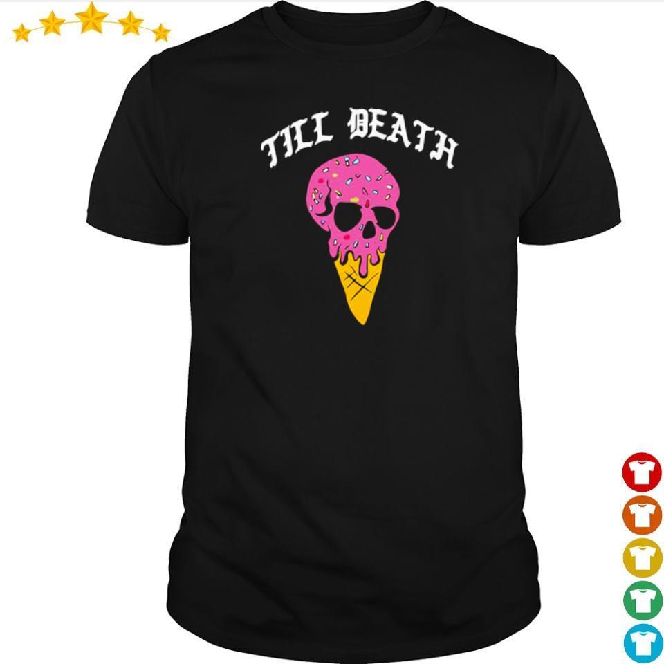 Till Death ice Cream Skull shirt