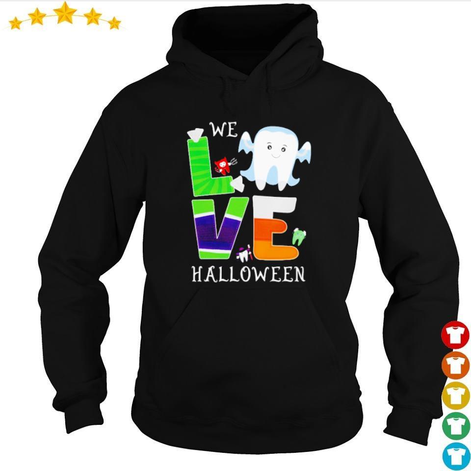 We love Halloween dental s hoodie