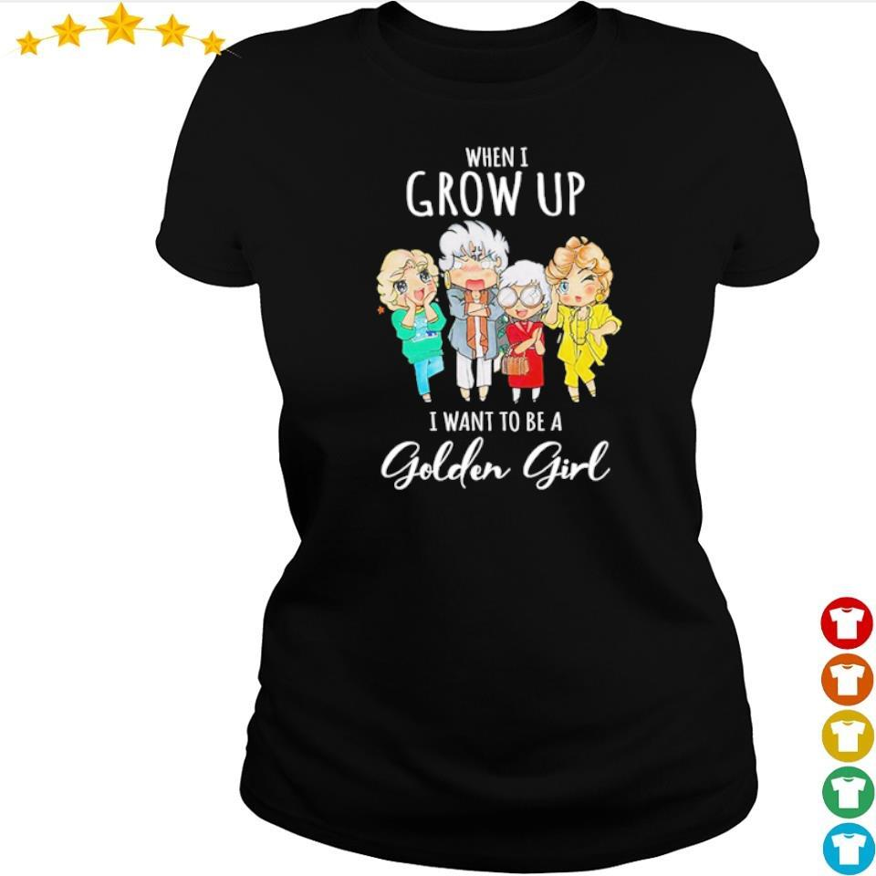 When I grow up I want to be a Golden Girl s ladies tee