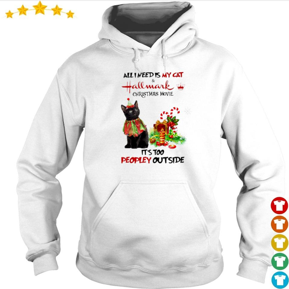 All I need is my cat and Hallmark Christmas movie it's too peopley outside s hoodie