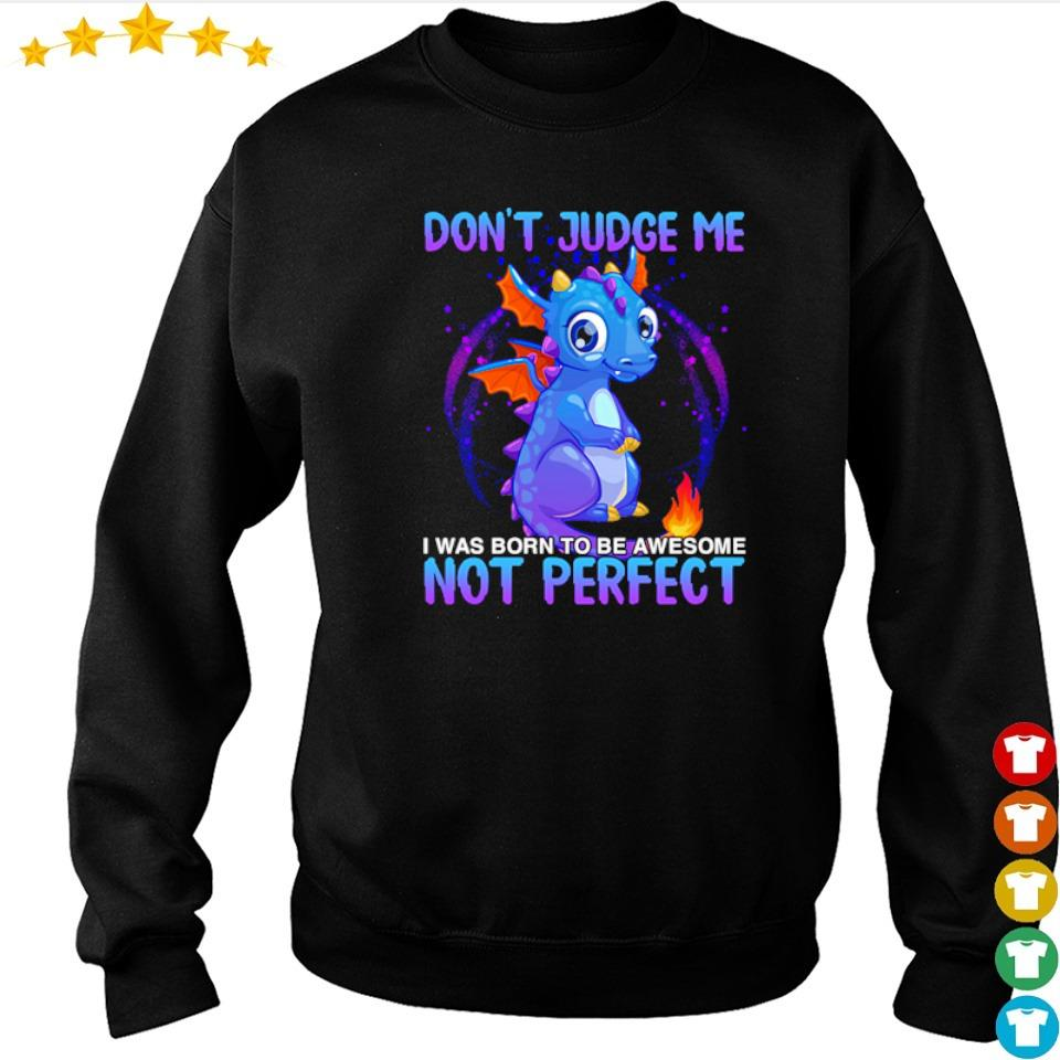 Baby dragon don't judge me I was born to be awesome not perfect s sweater