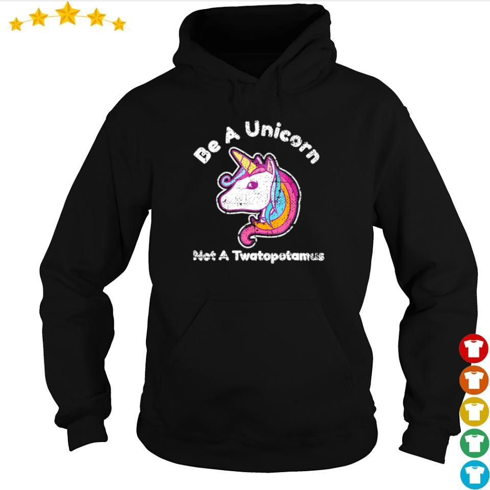 Be a unicorn not a twatopotamus s hoodie