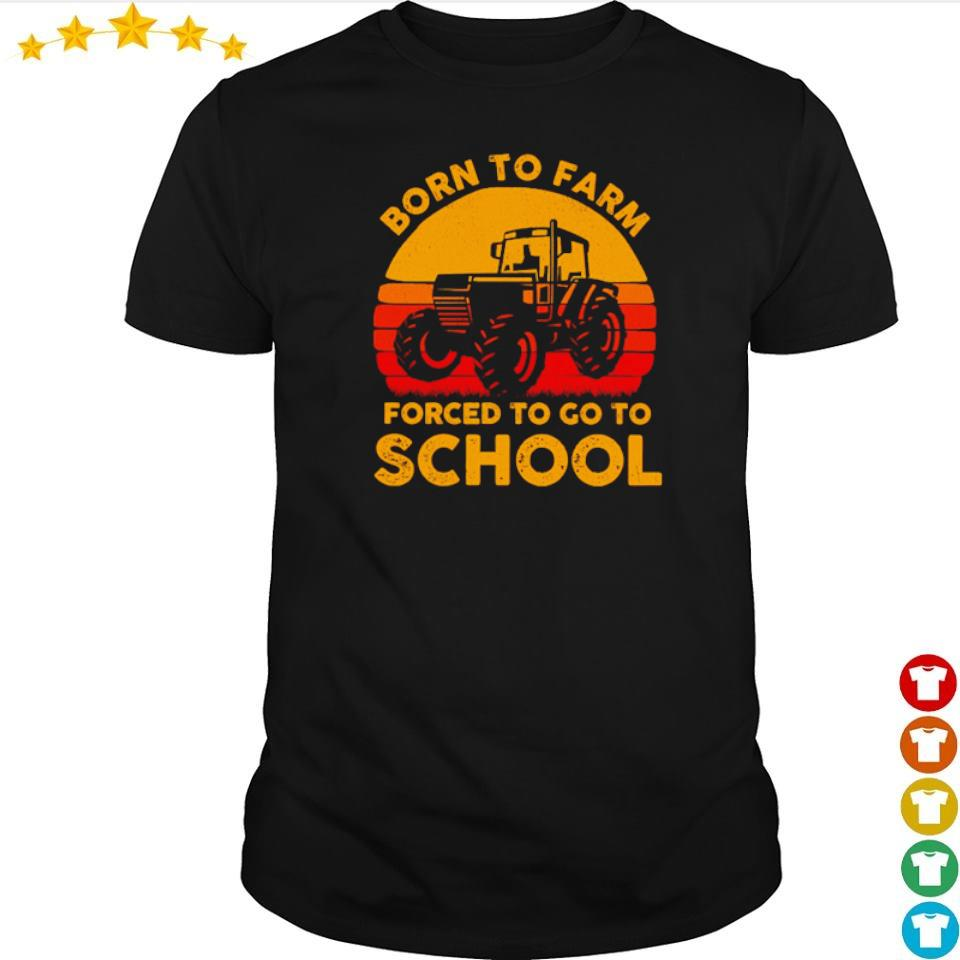 Born to farm forced to go to school vintage shirt