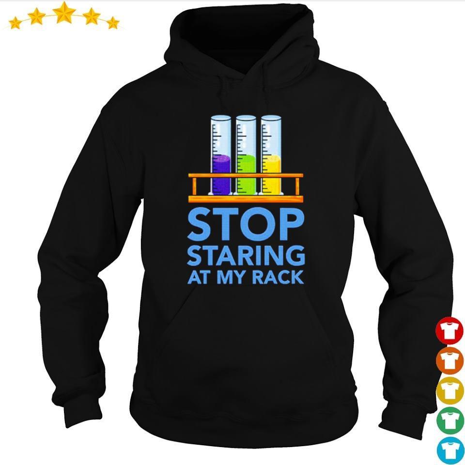 Chemistry stop staring at my rack s hoodie