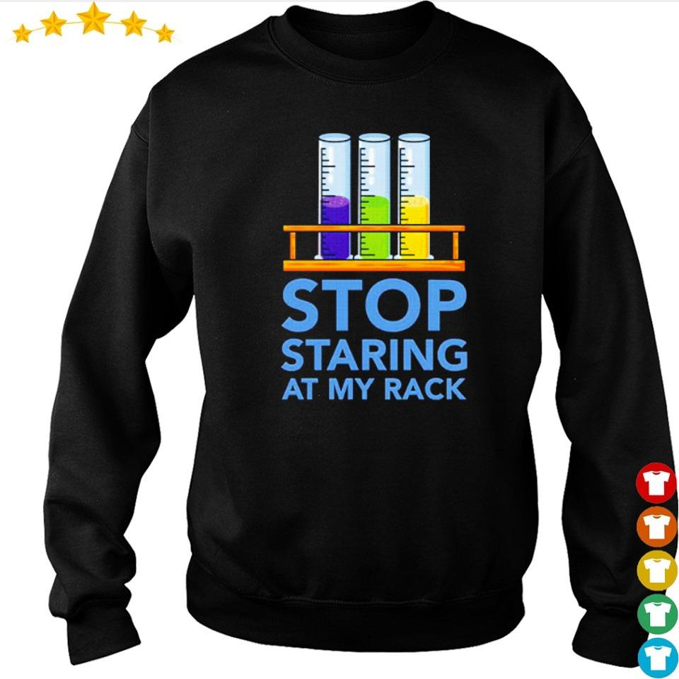 Chemistry stop staring at my rack s sweater