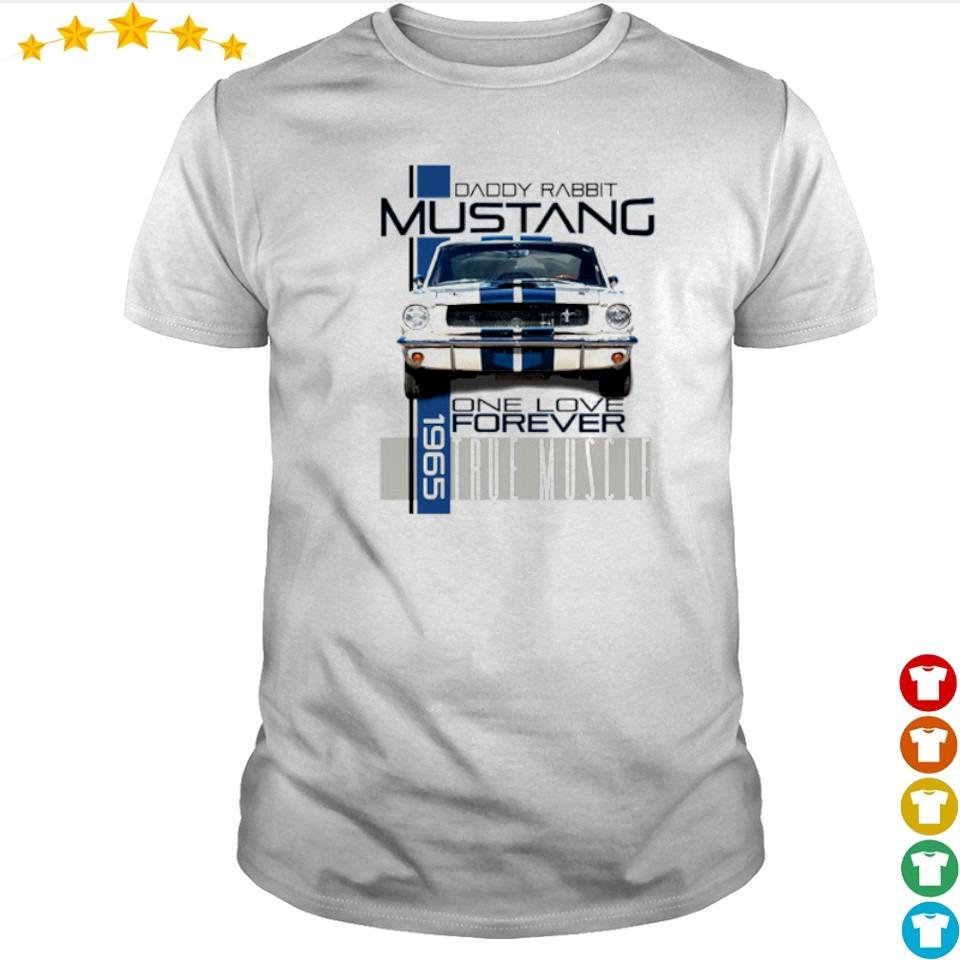 Daddy Rabbit Ford Mustang 1965 over love forever true muscle shirt