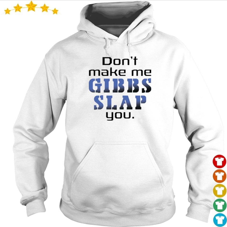 Don't make me gibbs slap you s hoodie