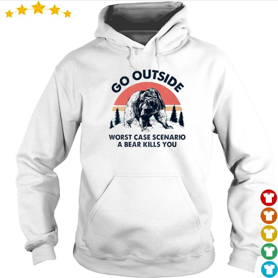 Go outside worst case scenario a bear kills you s hoodie