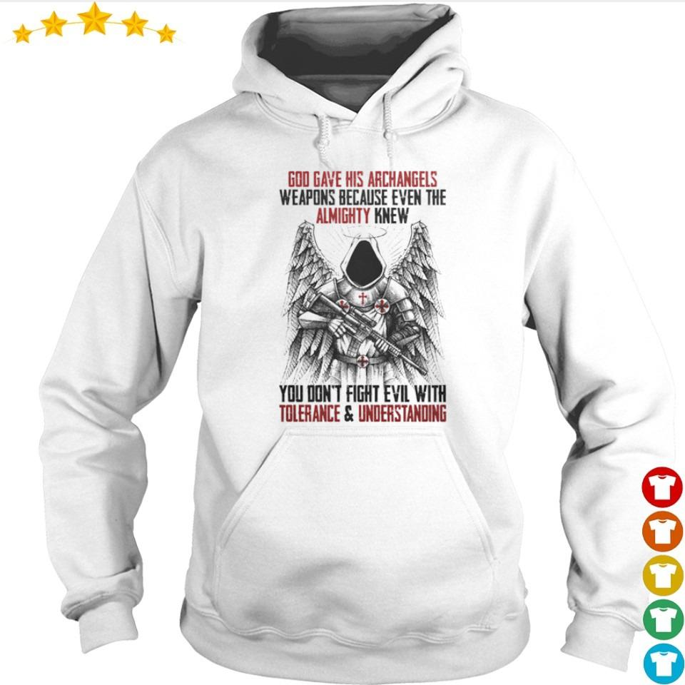 God gave his archangels weapons because even the almighty knew you don't fight evil with tolenrance and understanding s hoodie