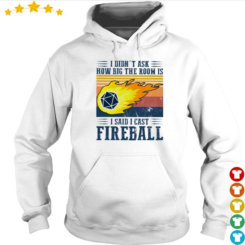 I didn't ask how big the room is I said I cast fireball s hoodie