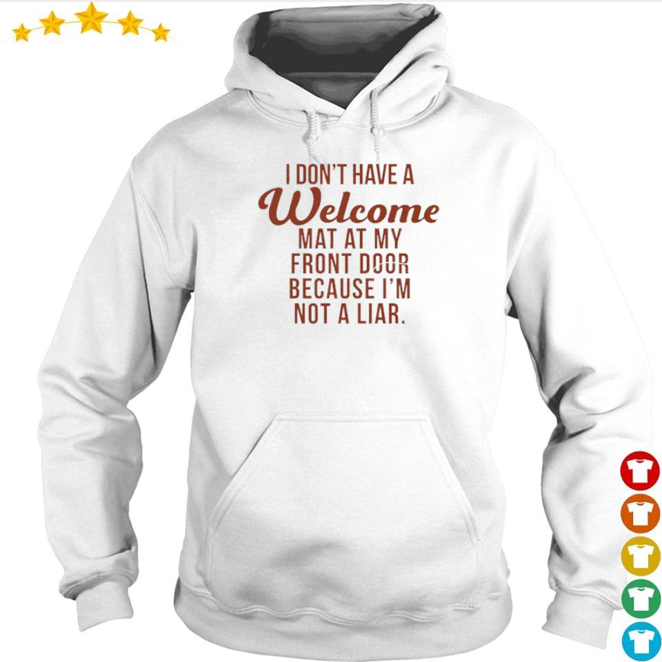I don't have a welcome mat at my front door because I'm not a liar s hoodie