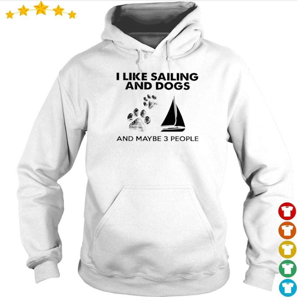 I like sailing and dogs and maybe 3 people s hoodie