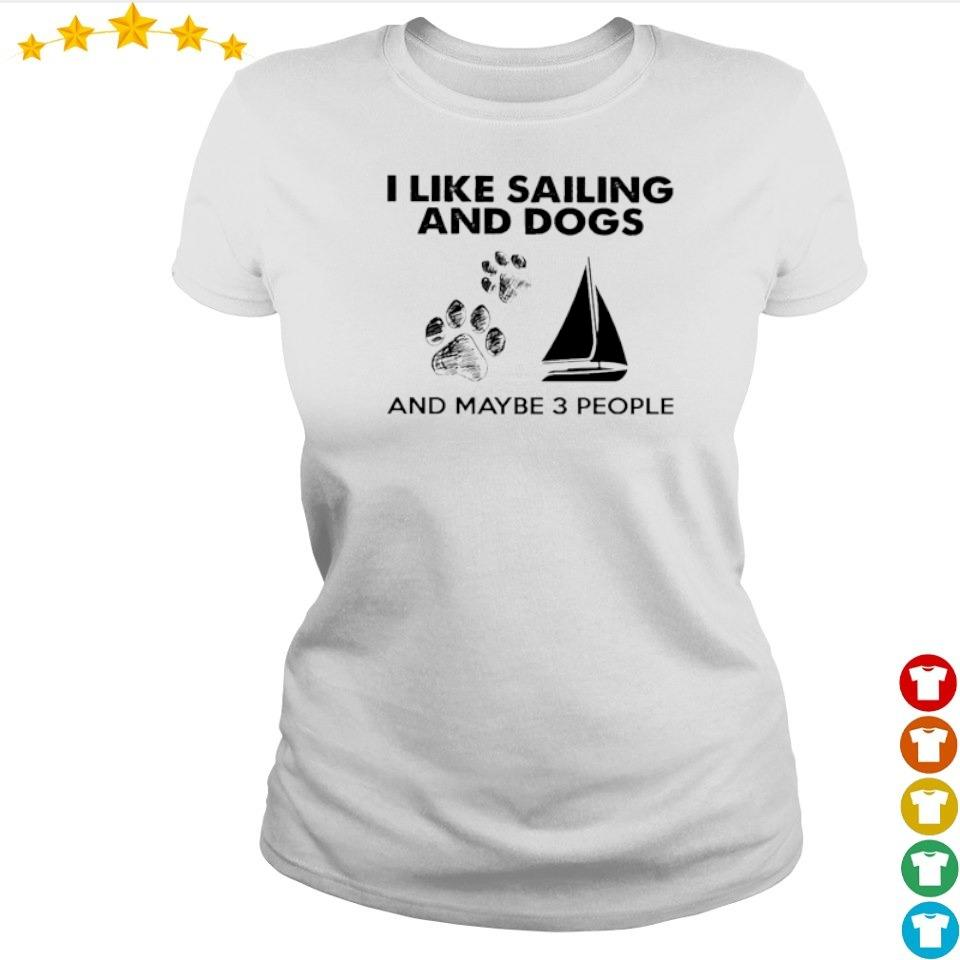 I like sailing and dogs and maybe 3 people s ladies