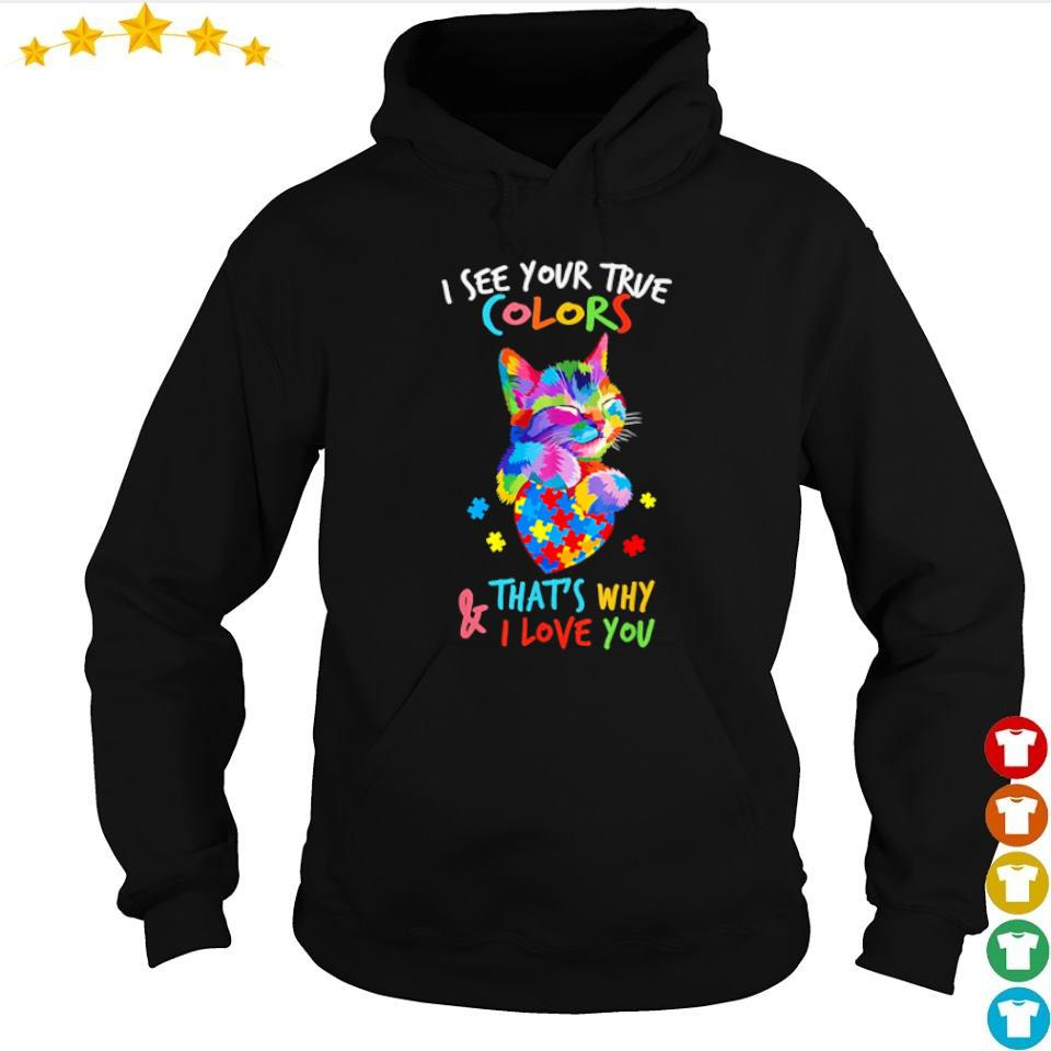 I see your true colors and that's why I love you s hoodie