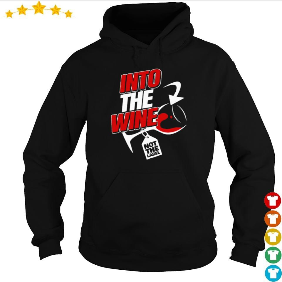Into the wine not the label s hoodie