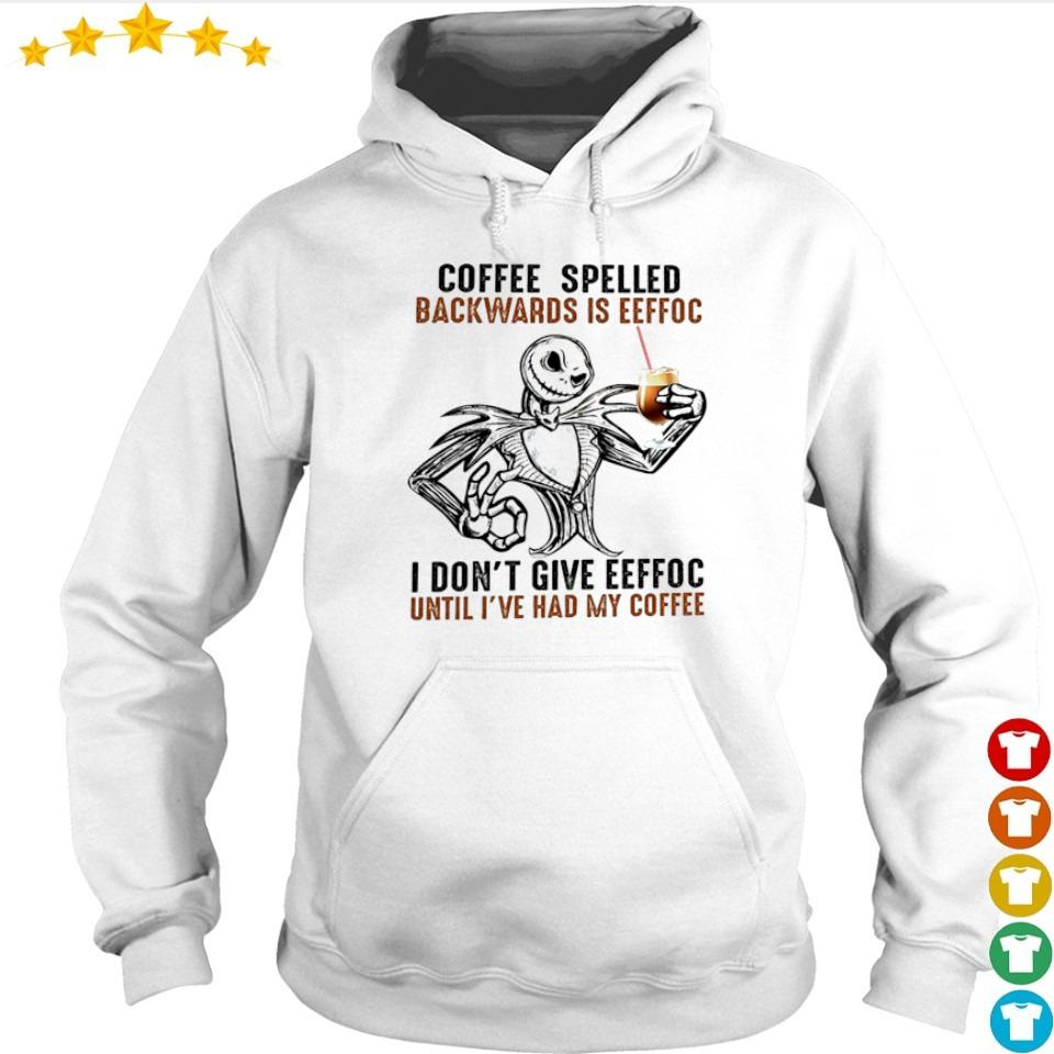 Jack Skellington coffee spelled backwards is eeffoc I don't give eeffoc s hoodie